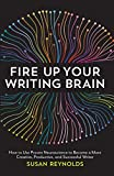 Fire Up Your Writing Brain: How to Use Proven Neuroscience to Become a More Creative, Productive, and Successful Writer