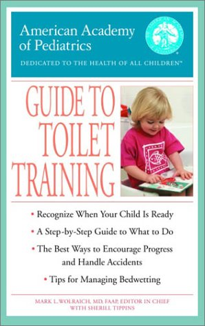 The American Academy of Pediatrics Guide to Toilet Training -