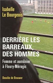Derrière les barreaux, des hommes : Femme et aumônier à Fleury-Mérogis