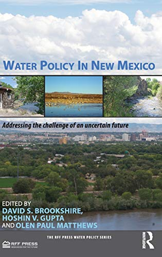 Water Policy in New Mexico: Addressing the Challenge of an Uncertain Future (RFF Press Water Policy Series)