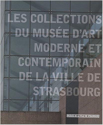 Téléchargement Les collections du musée d'art moderne et contemporain de la ville de Strasbourg pdf