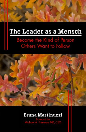 The Leader as a Mensch: Become the Kind of Person Others Want to Follow