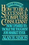 How to Be a Successful Computer Consultant, Alan R. Simon, 0070576181