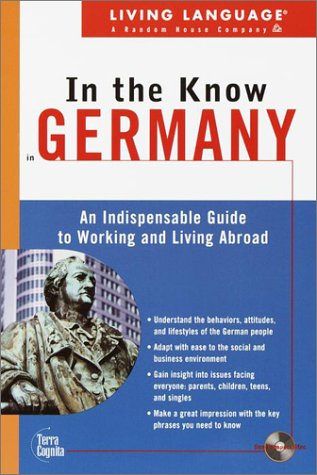 Living Language In the Know in Germany: An Indispensable Cross Cultural Guide to Working and Living Abroad (LL(TM) In the Know)