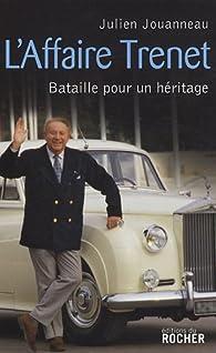L'affaire Trenet : Bataille pour un héritage par Julien Jouanneau