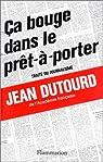 Ça bouge dans le prêt-à-porter: Traité du journalisme par Dutourd