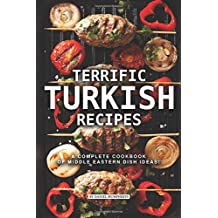 Terrific Turkish Recipes: A Complete Cookbook of Middle Eastern Dish Ideas!