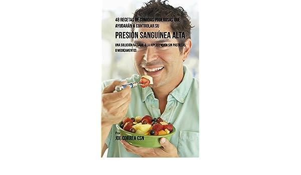 48 Recetas De Comidas Poderosas Que Ayudarán A Controlar Su Presión Sanguínea Alta: Una Solución Natural A La Hipertensión Sin Pastillas O Medicamentos ...