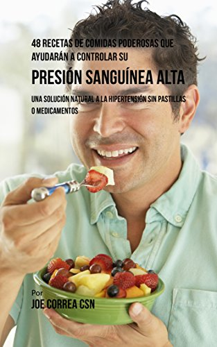 48 Recetas De Comidas Poderosas Que Ayudarán A Controlar Su Presión Sanguínea Alta: Una Solución