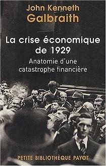 La crise économique de 1929. Anatomie d'une catastrophe financière par Galbraith