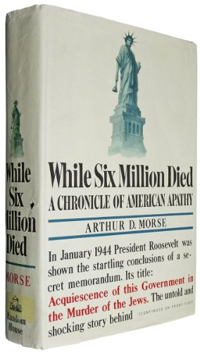 While six million died; a chronicle of American apathy