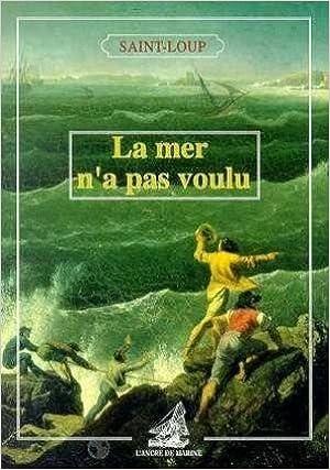 Lire La mer n'a pas voulu : Histoires de naufrages heureux epub, pdf