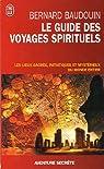 Le guide des voyages spirituels : Les sites sacrés, magiques et mystérieux du monde par Baudouin