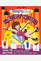 Hungry Girl Happy Hour: 75 Recipes for Amazingly Fantastic Guilt-Free Cocktails and Party Foods Kindle Edition