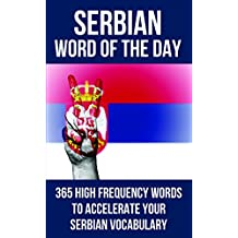Serbian Word of the Day: 365 High Frequency Words to Accelerate Your Serbian Vocabulary