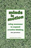 Minds in Motion : Using Museums to Expand Creative Thinking, Alan Gartenhaus, 1880192217