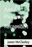 Antigen Processing - Recognition, James McCluskey, 0849369320