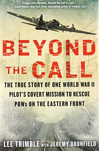 - Beyond the Call: The True Story of One World War II Pilot's Covert Mission to Rescue POWs on the Eastern Front