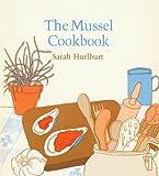 The Mussel Cookbook, Sarah Hurlburt, 0674595424