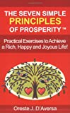 The Seven Simple Principles of Prospersity : Practical Exercises to Achieve a Rich, Happy and Joyous Life, D'Aversa, Oreste J., 0976256126