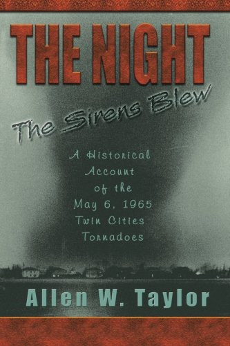 The Night The Sirens Blew: A historical account of the May 6, 1965 Twin Cities Tornado pdf epub