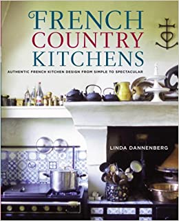 French Country Kitchens: Authentic French Kitchen Design From Simple To  Spectacular: Linda Dannenberg: 9780307352729: Amazon.com: Books