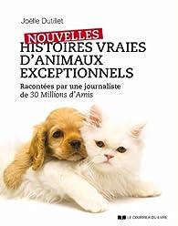 Nouvelles histoires vraies d'animaux exceptionnels : Racontées par une journaliste de 30 Millions d'Amis par Joëlle Dutillet