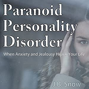 Paranoid Personality Disorder - When Anxiety and Jealousy Hijack Your Life Audiobook