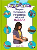 Super Science Projects about Oceans, Allan B. Cobb, 0823931749