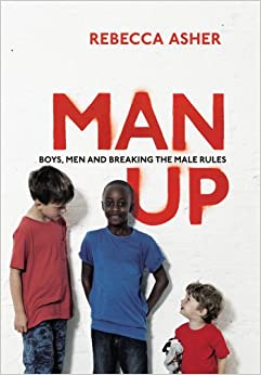 6e8061884 Man Up: Boys, Men and Breaking the Male Rules: Amazon.co.uk: Rebecca ...