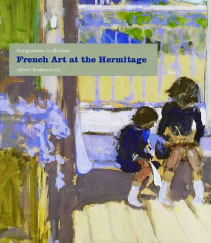 French Art at the Hermitage: Bouguereau to Matisse 1860-1950 Albert Kostenevich