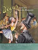 Degas and the Little Dancer by Laurence Anholt front cover