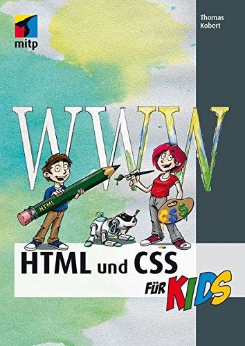 HTML und CSS (mitp...für Kids) Taschenbuch – 10. August 2015 Thomas Kobert 3958450660 für weiterführende Schulen Cascading Style Sheets - CSS