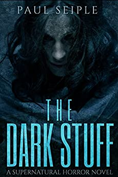 The Dark Stuff: A Supernatural Horror Novel by [Seiple, Paul]
