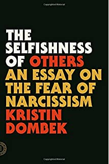 Amazoncom Against Everything Essays  Mark Greif  The Selfishness Of Others An Essay On The Fear Of Narcissism