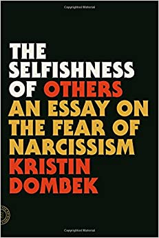 the selfishness of others an essay on the fear of narcissism the selfishness of others an essay on the fear of narcissism