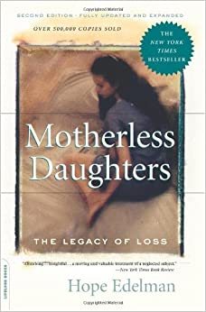 an analysis of hope edelmans book motherless daughters a legacy of loss Buy the paperback book motherless daughters by hope edelman at indigoca the legacy of loss customer reviews of motherless daughters: the legacy of loss.