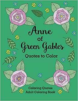 anne of green gables quotes to color coloring book featuring quotes from lm montgomery coloring quotes adult coloring books - Books About The Color Green