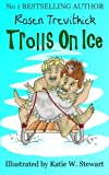 Trolls on Ice, Rosen Trevithick, 1492886246