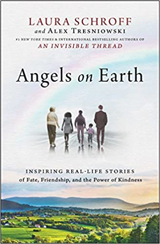 Angels On Earth: Inspiring, Real Life Stories of Fate, Friendship, And The Power of Kindness - Laura Schroff