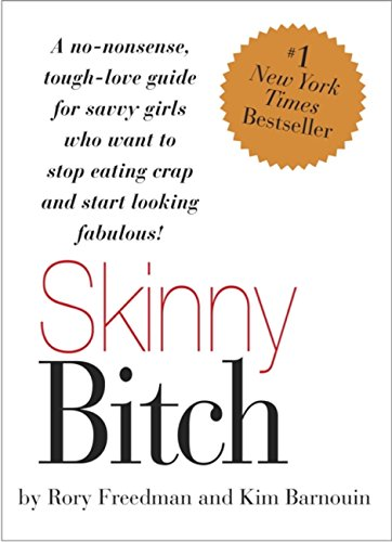 (Skinny Bitch: A No-Nonsense, Tough-Love Guide for Savvy Girls Who Want To Stop Eating Crap and Start Looking Fabulous!)