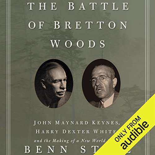 The Battle of Bretton Woods: John Maynard Keynes, Harry Dexter White, and the Making of a New World Order by Audible Studios