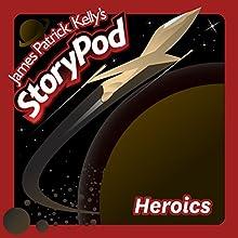 Heroics Audiobook by James Patrick Kelly Narrated by James Patrick Kelly
