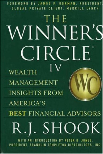 The Winner's Circle IV: Wealth Management Insights from America's Best Financial Advisors (Winner's Circle: Wealth Management Insights from America's Best F Inancial Advisors)