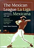 The Mexican League (La Liga Mexicana) : Comprehensive Player Statistics, 1937-2001, Treto, Pedro, 0786413786