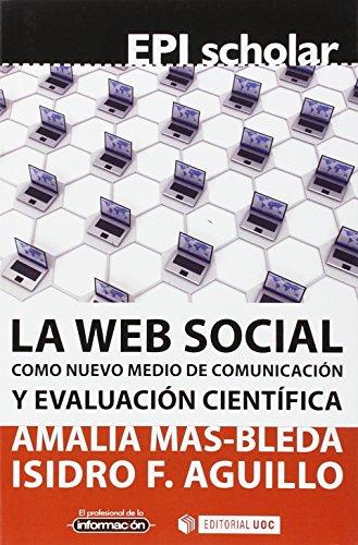 Descargar Libro Web Social Como Nuevo Medio De Comunicación Y Evaluación Científica, La Isidro F. Aguillo