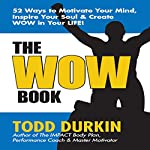 The WOW Book: 52 Ways to Motivate Your Mind, Inspire Your Soul & Create WOW in Your Life! | Todd Durkin