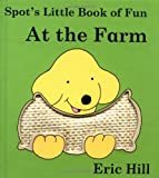 Spot's Little Book of Fun at the Farm, Eric Hill, 039923893X
