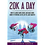 20K a Day: How to Launch More Books and Make More Money by Writing Faster, Better, and Smarter (Serve No Master Book 3)