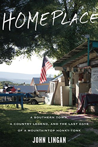 Pdf eBooks Homeplace: A Southern Town, a Country Legend, and the Last Days of a Mountaintop Honky-Tonk